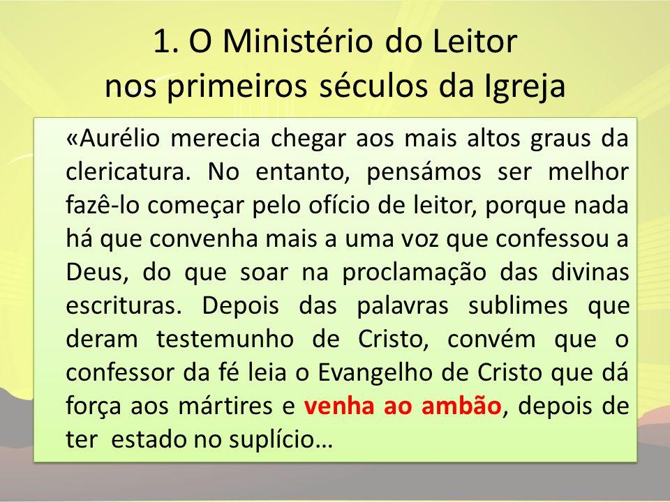 1. O Ministério do Leitor nos primeiros séculos da Igreja «Aurélio merecia chegar aos mais altos graus da clericatura. No entanto, pensámos ser melhor