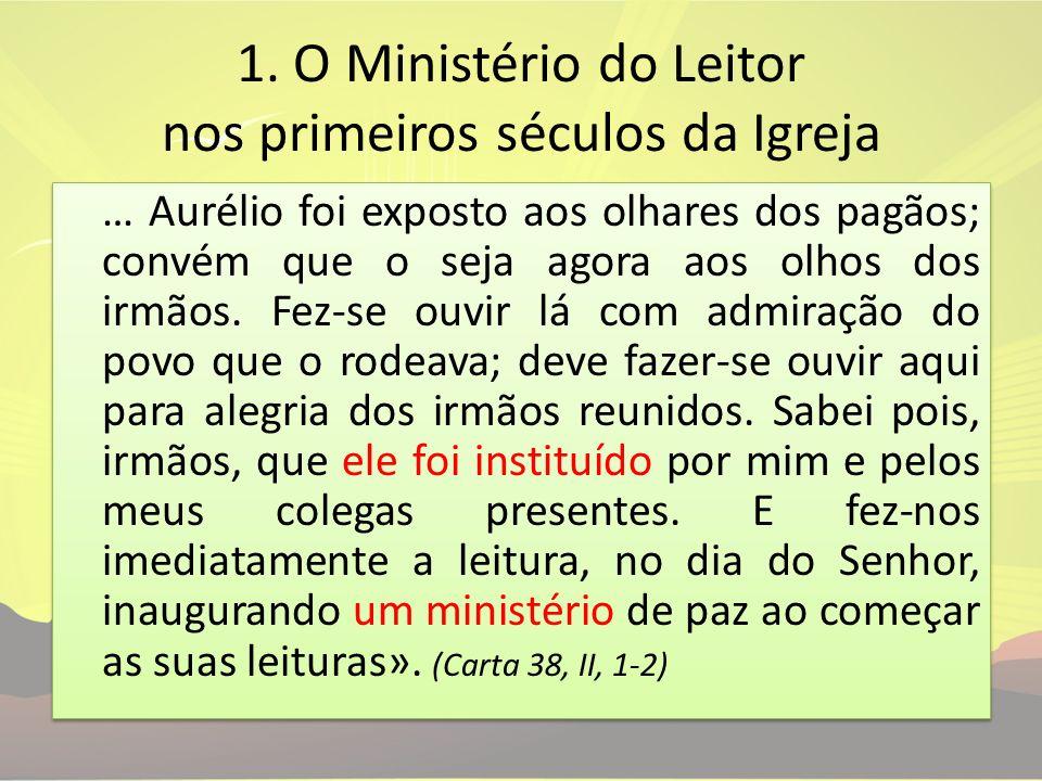 1. O Ministério do Leitor nos primeiros séculos da Igreja … Aurélio foi exposto aos olhares dos pagãos; convém que o seja agora aos olhos dos irmãos.