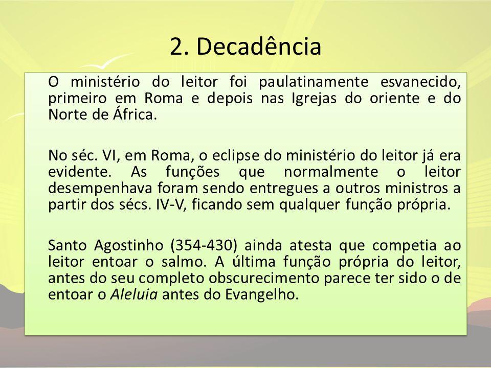 2. Decadência O ministério do leitor foi paulatinamente esvanecido, primeiro em Roma e depois nas Igrejas do oriente e do Norte de África. No séc. VI,