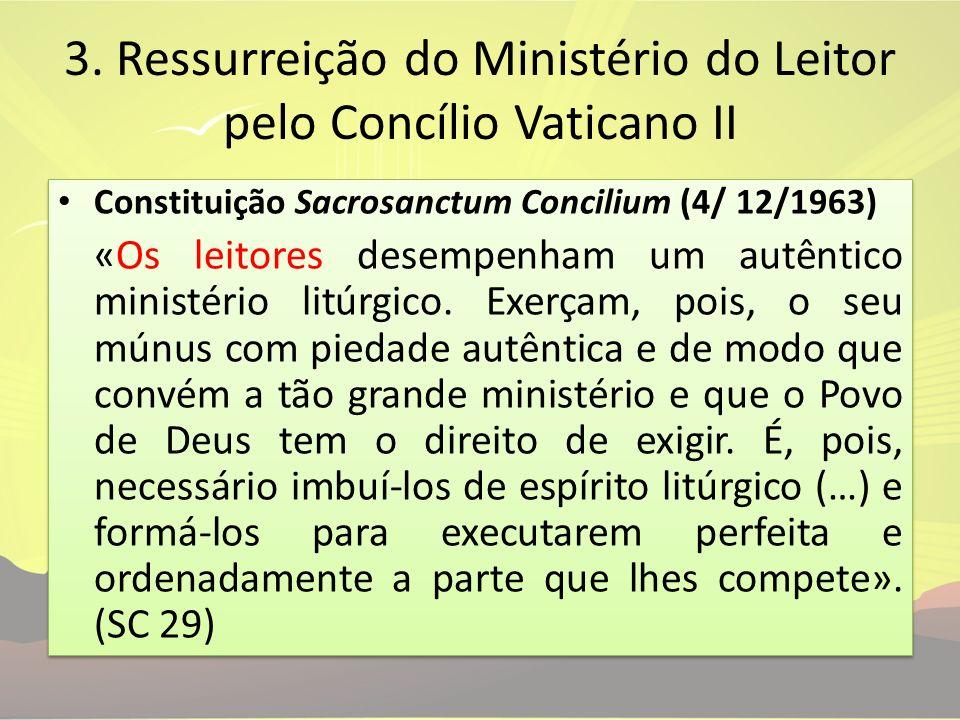 3. Ressurreição do Ministério do Leitor pelo Concílio Vaticano II Constituição Sacrosanctum Concilium (4/ 12/1963) «Os leitores desempenham um autênti