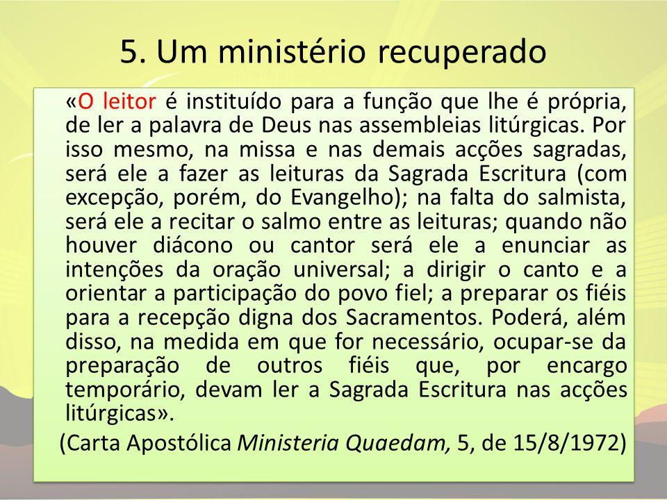 «O leitor é instituído para a função que lhe é própria, de ler a palavra de Deus nas assembleias litúrgicas. Por isso mesmo, na missa e nas demais acç