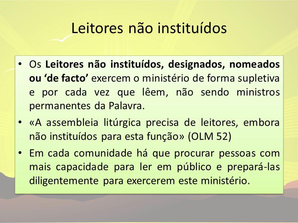 Leitores não instituídos Os Leitores não instituídos, designados, nomeados ou de facto exercem o ministério de forma supletiva e por cada vez que lêem