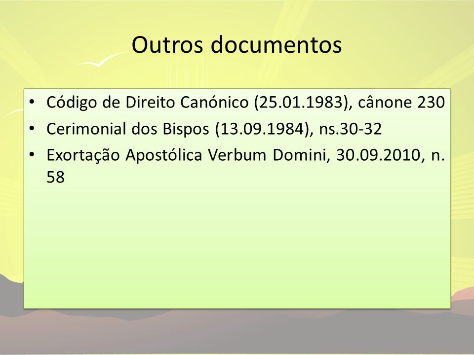 Outros documentos Código de Direito Canónico (25.01.1983), cânone 230 Cerimonial dos Bispos (13.09.1984), ns.30-32 Exortação Apostólica Verbum Domini,