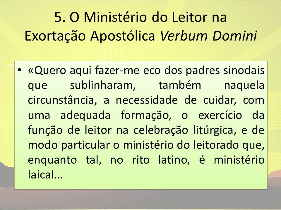 5. O Ministério do Leitor na Exortação Apostólica Verbum Domini «Quero aqui fazer-me eco dos padres sinodais que sublinharam, também naquela circunstâ