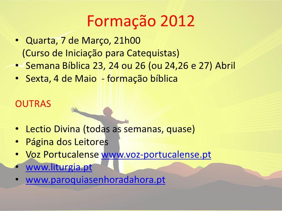 Formação 2012 Quarta, 7 de Março, 21h00 (Curso de Iniciação para Catequistas) Semana Bíblica 23, 24 ou 26 (ou 24,26 e 27) Abril Sexta, 4 de Maio - for