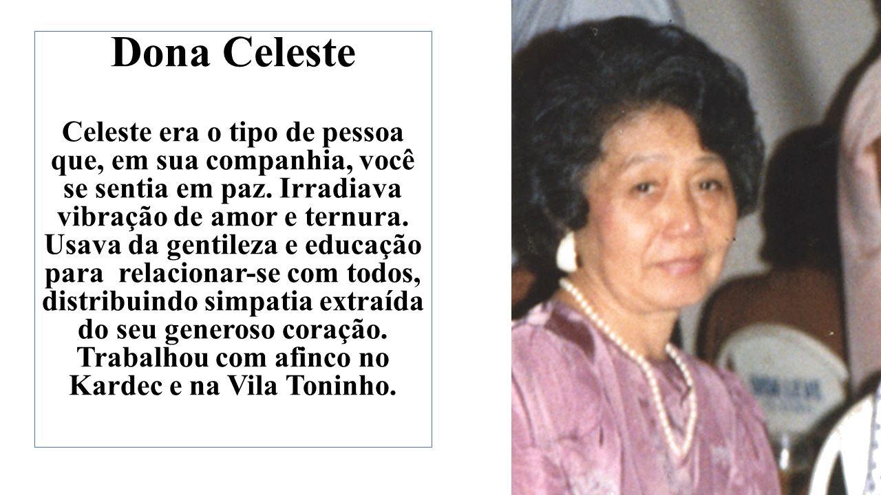 Dona Celeste Celeste era o tipo de pessoa que, em sua companhia, você se sentia em paz.