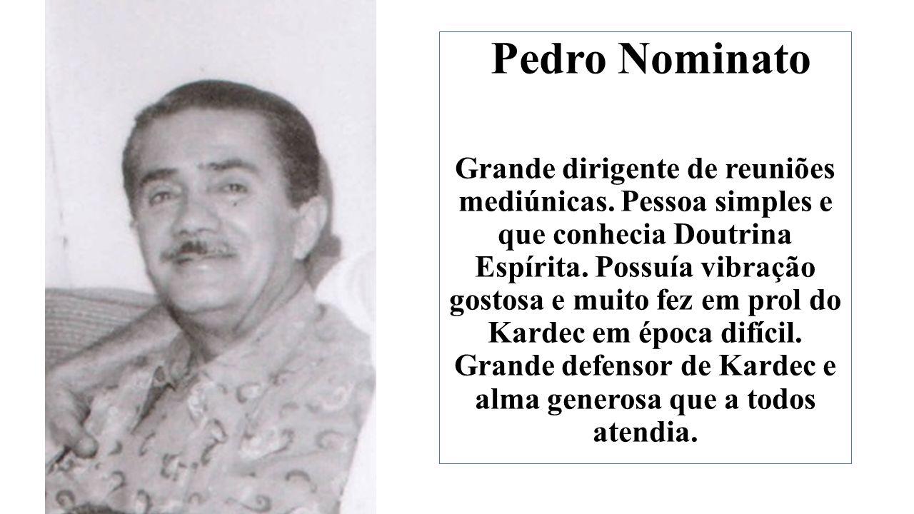 Pedro Nominato Grande dirigente de reuniões mediúnicas.