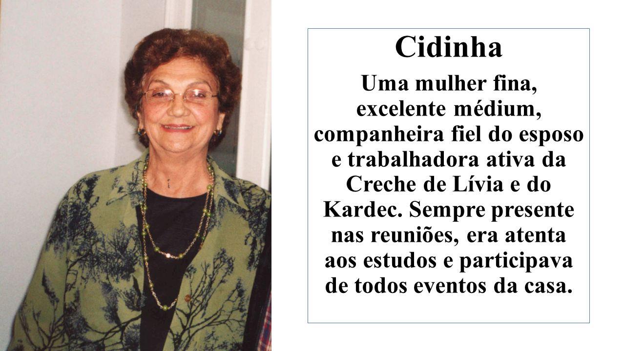 Cidinha Uma mulher fina, excelente médium, companheira fiel do esposo e trabalhadora ativa da Creche de Lívia e do Kardec.