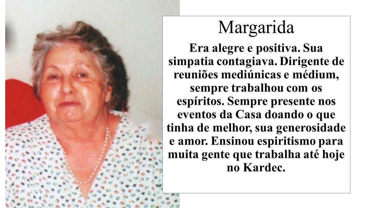 Margarida Era alegre e positiva.Sua simpatia contagiava.