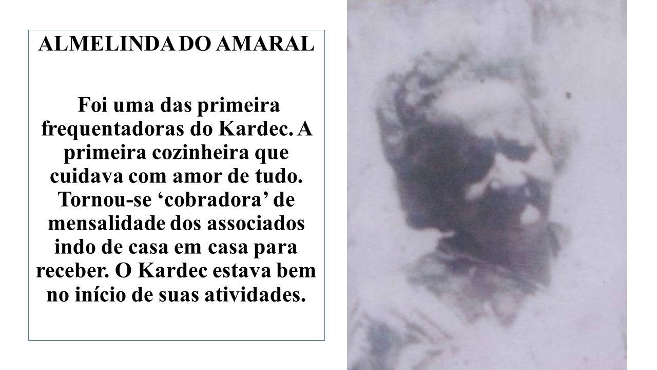 ALMELINDA DO AMARAL Foi uma das primeira frequentadoras do Kardec.