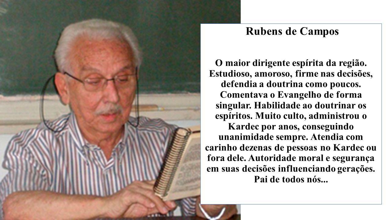 Rubens de Campos O maior dirigente espírita da região.