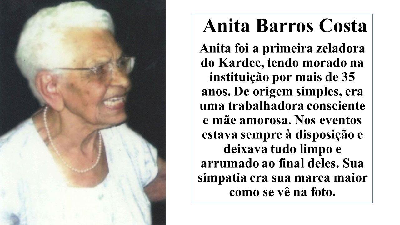 Anita Barros Costa Anita foi a primeira zeladora do Kardec, tendo morado na instituição por mais de 35 anos.