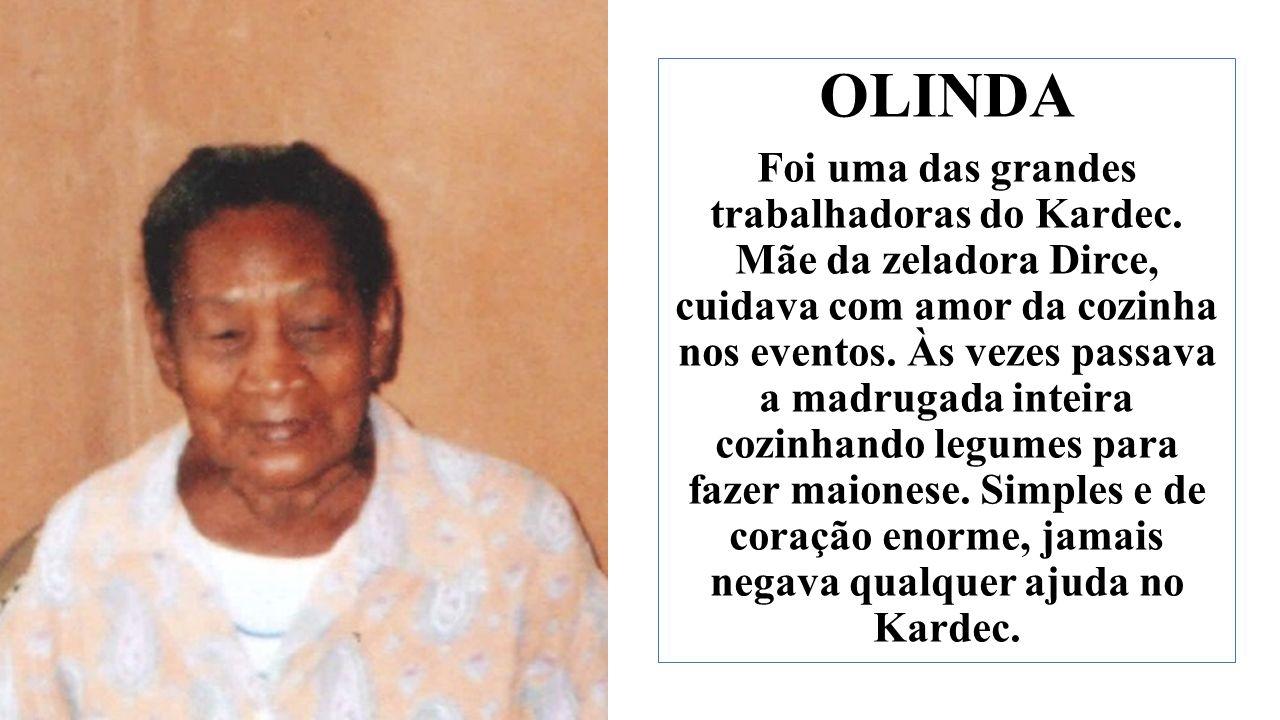 OLINDA Foi uma das grandes trabalhadoras do Kardec.
