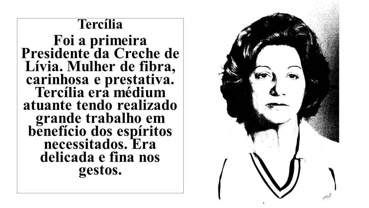 Tercília Foi a primeira Presidente da Creche de Lívia.