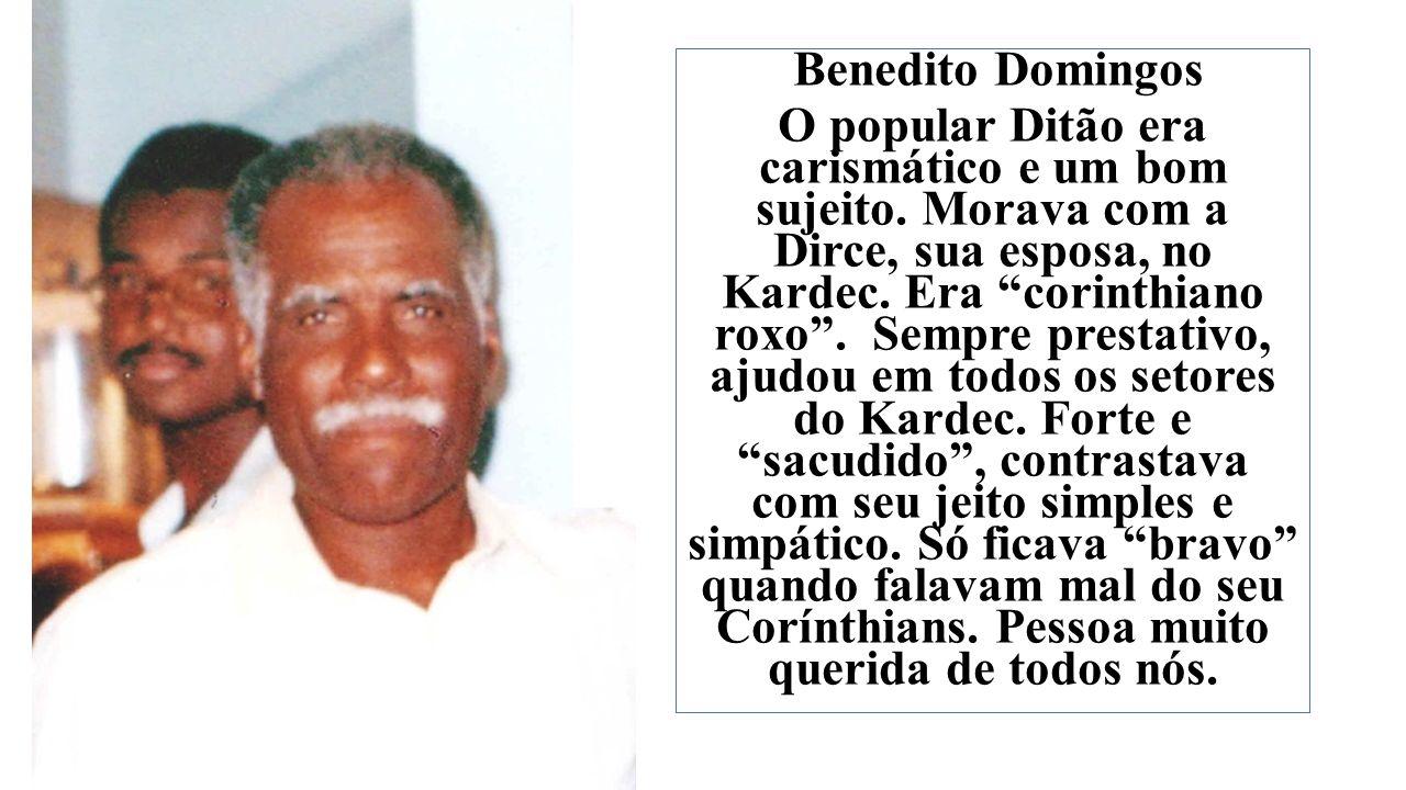 Benedito Domingos O popular Ditão era carismático e um bom sujeito.