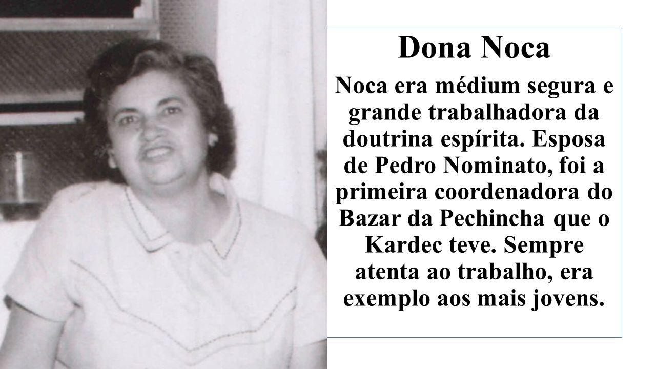 Dona Noca Noca era médium segura e grande trabalhadora da doutrina espírita.