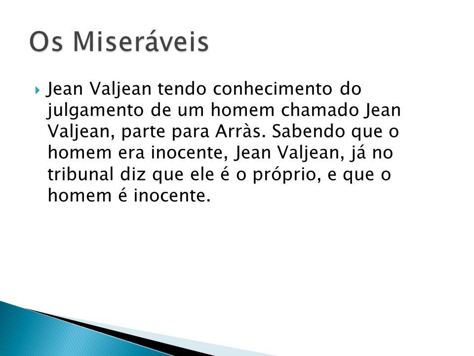 Jean Valjean tendo conhecimento do julgamento de um homem chamado Jean Valjean, parte para Arràs.