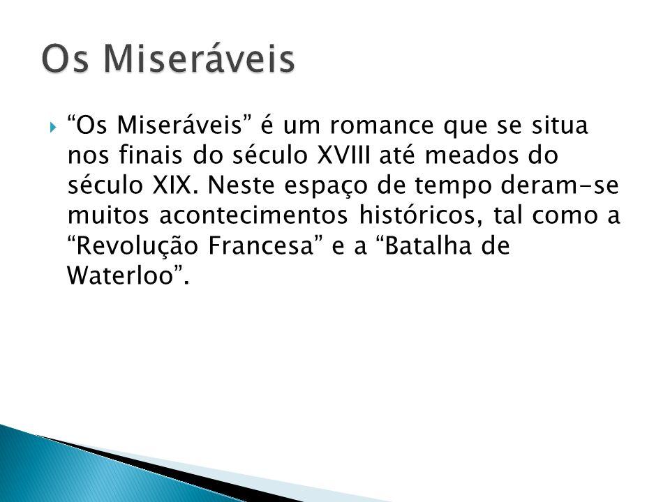 Os Miseráveis é um romance que se situa nos finais do século XVIII até meados do século XIX.