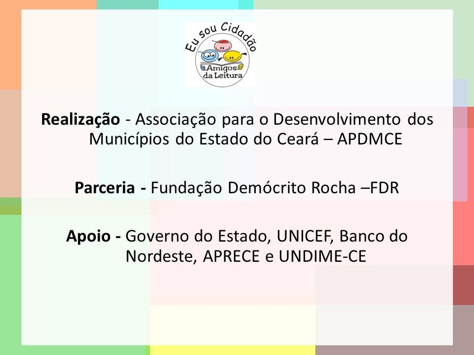 Realização - Associação para o Desenvolvimento dos Municípios do Estado do Ceará – APDMCE Parceria - Fundação Demócrito Rocha –FDR Apoio - Governo do