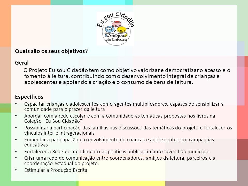 Quais são os seus objetivos? Geral O Projeto Eu sou Cidadão tem como objetivo valorizar e democratizar o acesso e o fomento à leitura, contribuindo co