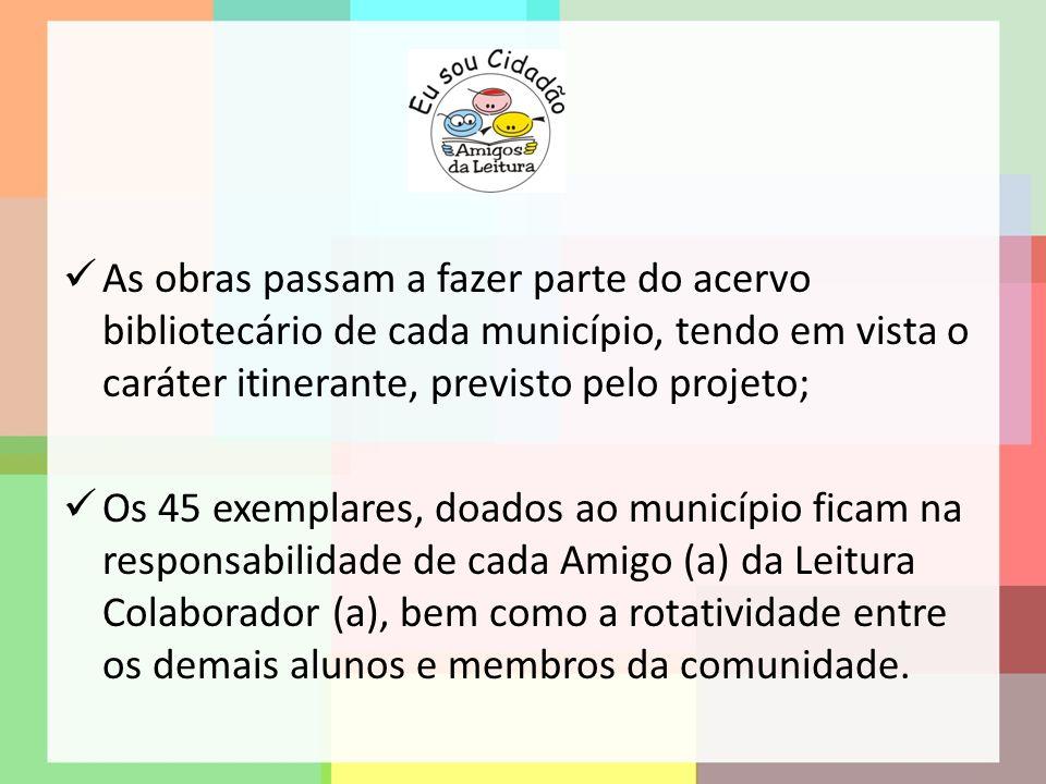 As obras passam a fazer parte do acervo bibliotecário de cada município, tendo em vista o caráter itinerante, previsto pelo projeto; Os 45 exemplares,