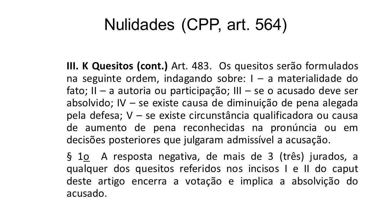 Nulidades (CPP, art. 564) III. K Quesitos (cont.) Art. 483. Os quesitos serão formulados na seguinte ordem, indagando sobre: I – a materialidade do fa