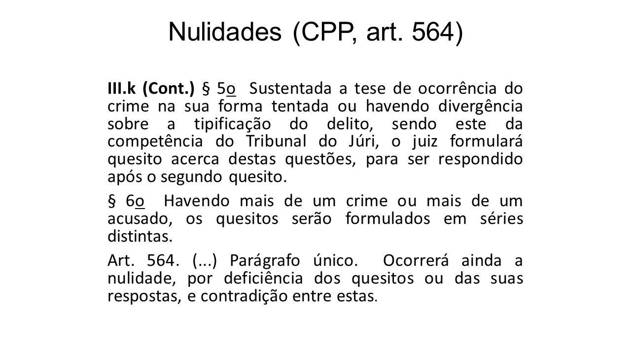 Nulidades (CPP, art. 564) III.k (Cont.) § 5o Sustentada a tese de ocorrência do crime na sua forma tentada ou havendo divergência sobre a tipificação