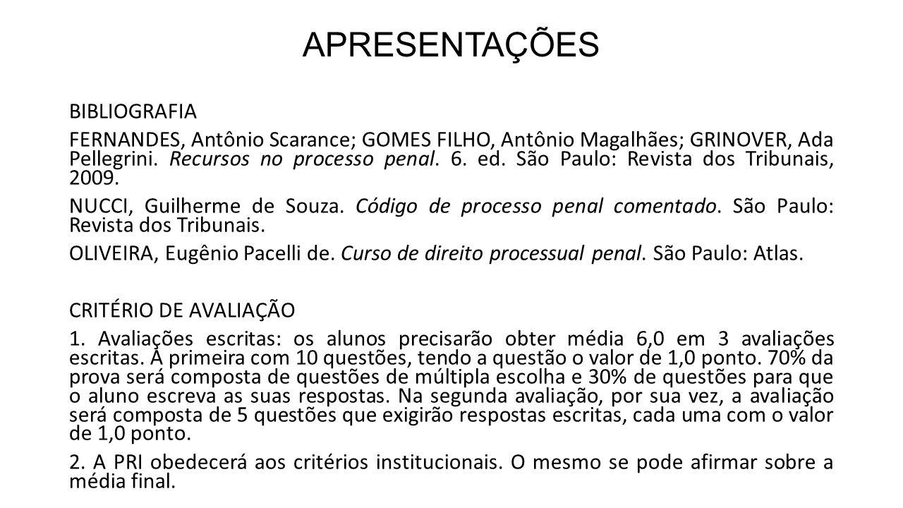 APRESENTAÇÕES BIBLIOGRAFIA FERNANDES, Antônio Scarance; GOMES FILHO, Antônio Magalhães; GRINOVER, Ada Pellegrini. Recursos no processo penal. 6. ed. S