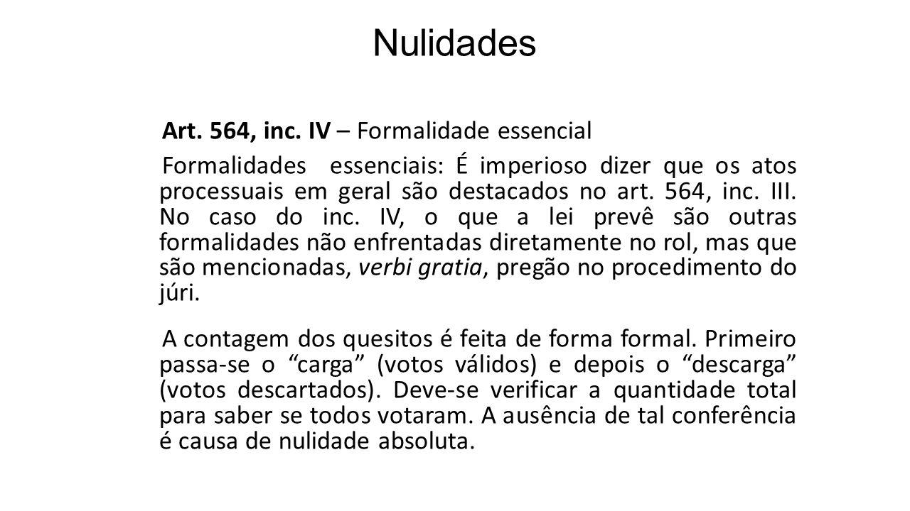 Nulidades Art. 564, inc. IV – Formalidade essencial Formalidades essenciais: É imperioso dizer que os atos processuais em geral são destacados no art.