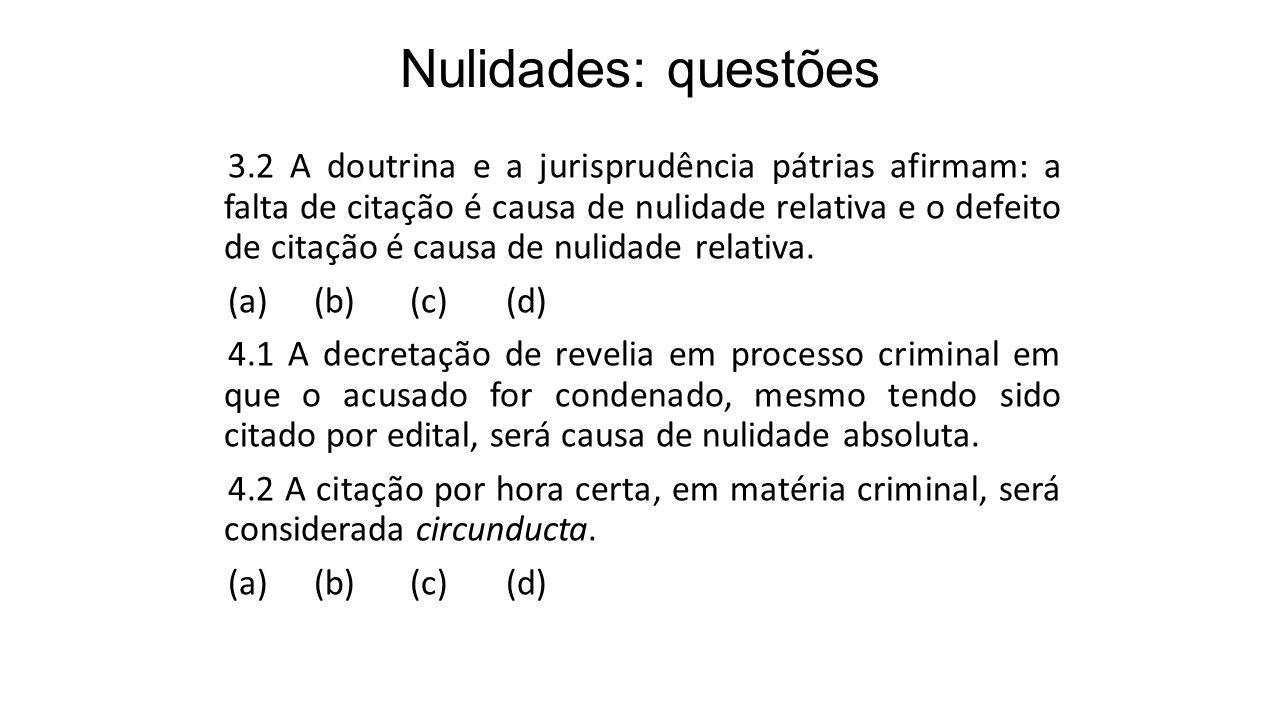 Nulidades: questões 3.2 A doutrina e a jurisprudência pátrias afirmam: a falta de citação é causa de nulidade relativa e o defeito de citação é causa de nulidade relativa.