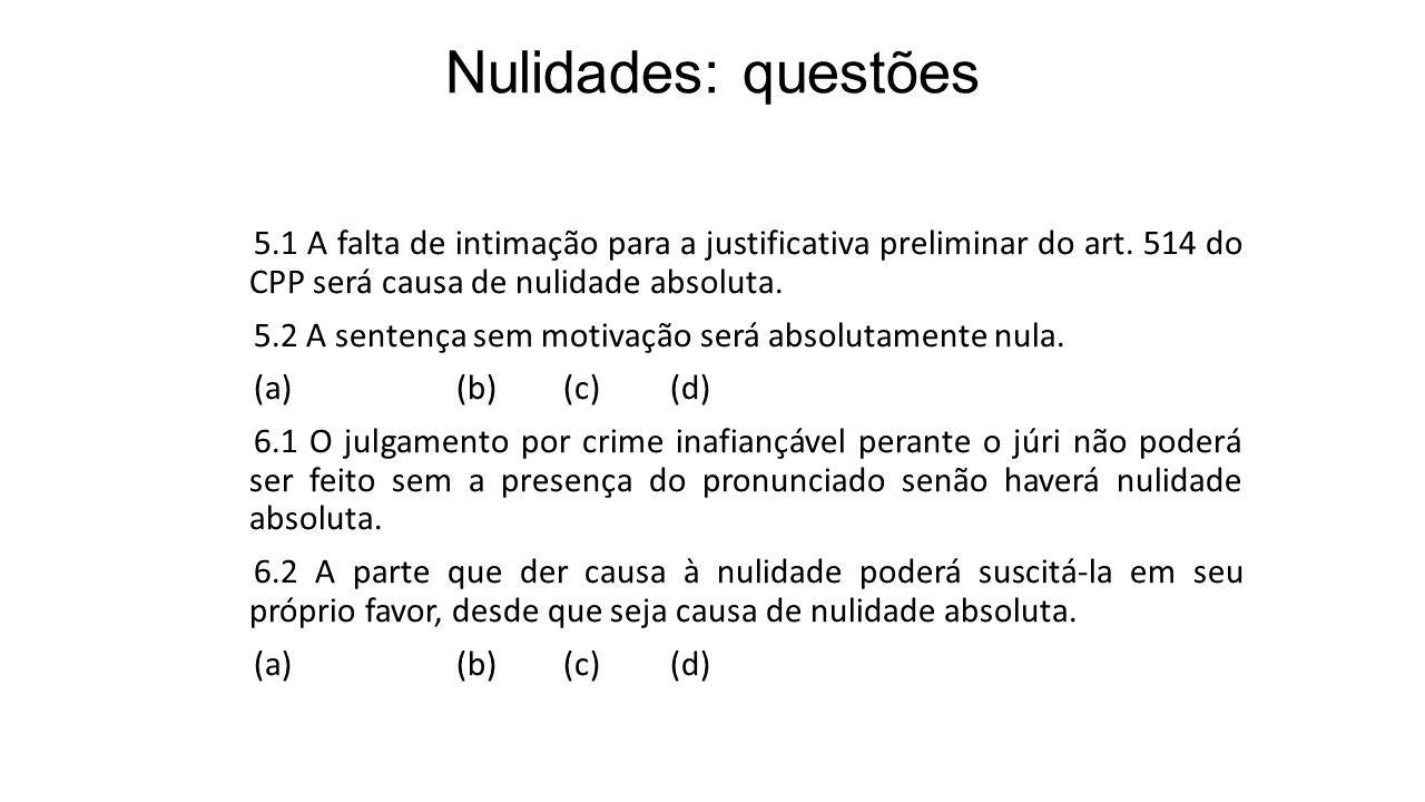 Nulidades: questões 5.1 A falta de intimação para a justificativa preliminar do art. 514 do CPP será causa de nulidade absoluta. 5.2 A sentença sem mo
