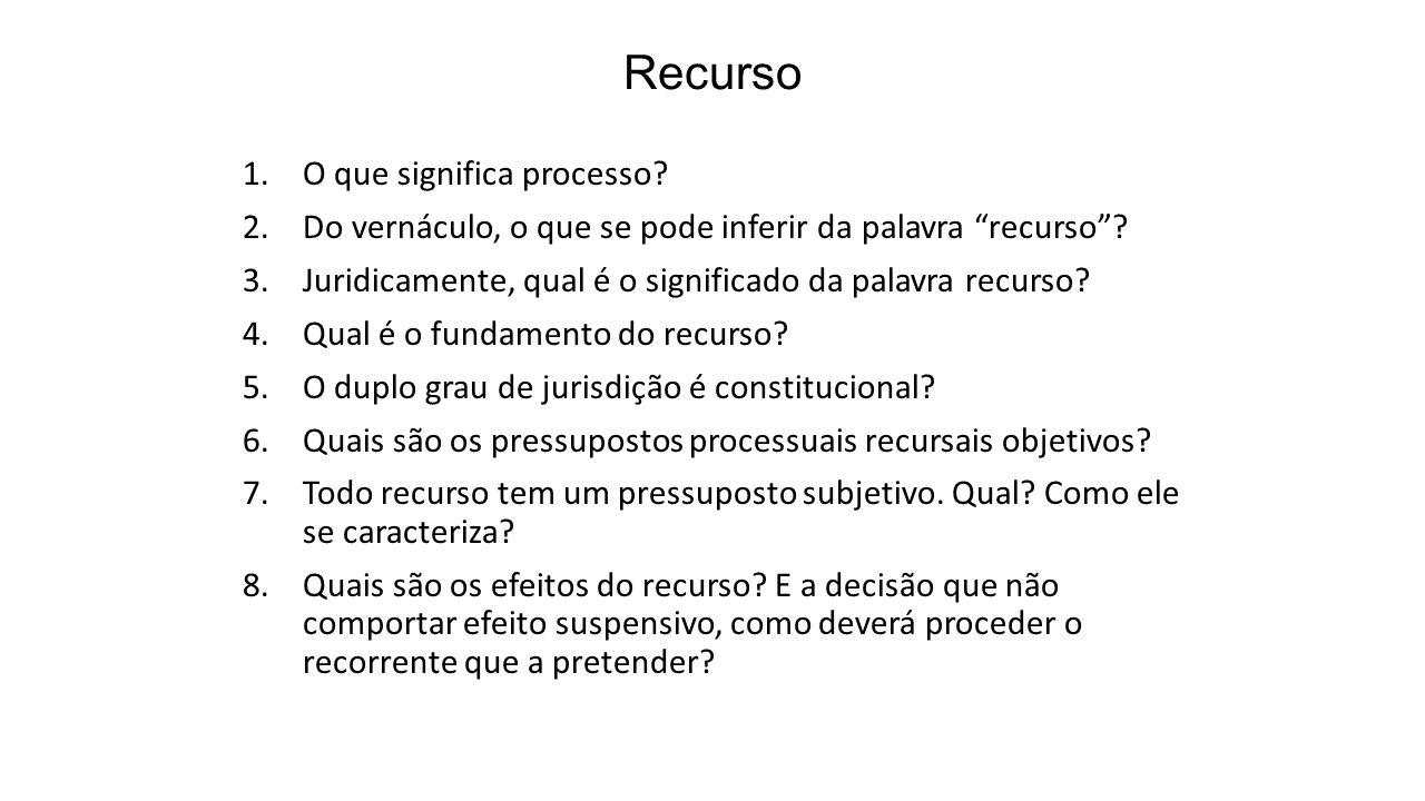 Recurso 1.O que significa processo? 2.Do vernáculo, o que se pode inferir da palavra recurso? 3.Juridicamente, qual é o significado da palavra recurso
