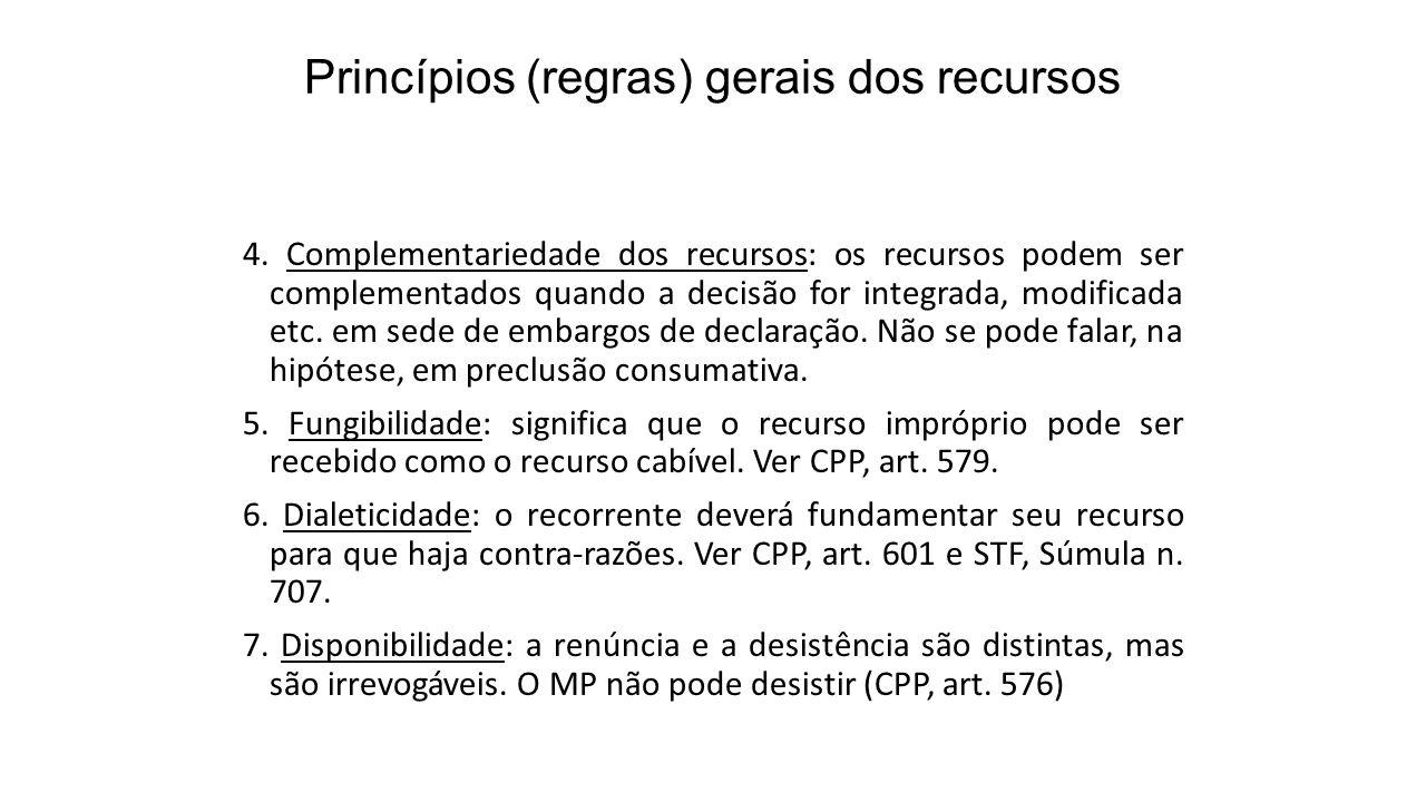 Princípios (regras) gerais dos recursos 4. Complementariedade dos recursos: os recursos podem ser complementados quando a decisão for integrada, modif