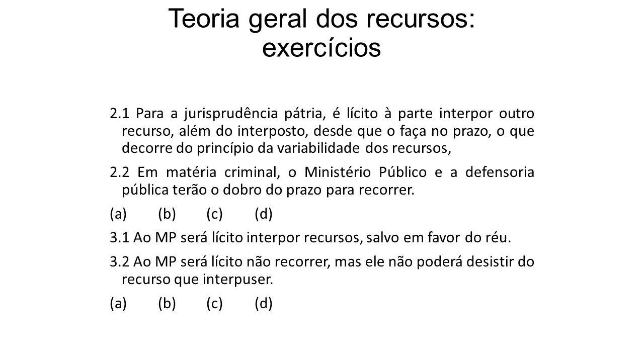 Teoria geral dos recursos: exercícios 2.1 Para a jurisprudência pátria, é lícito à parte interpor outro recurso, além do interposto, desde que o faça
