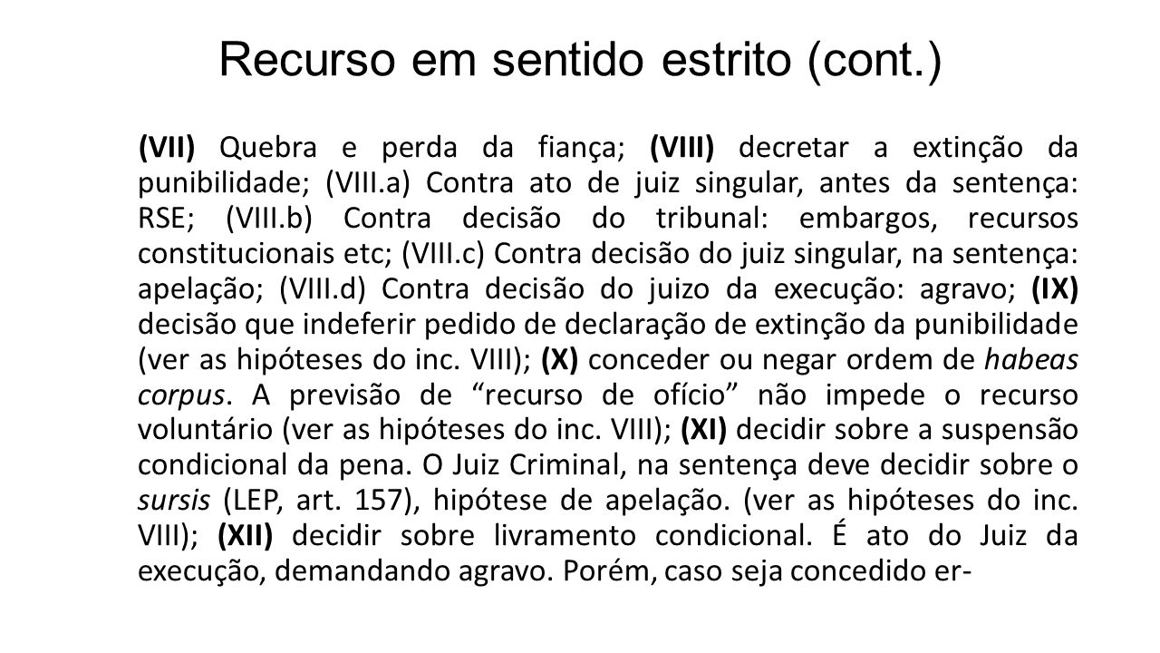 Recurso em sentido estrito (cont.) (VII) Quebra e perda da fiança; (VIII) decretar a extinção da punibilidade; (VIII.a) Contra ato de juiz singular, a