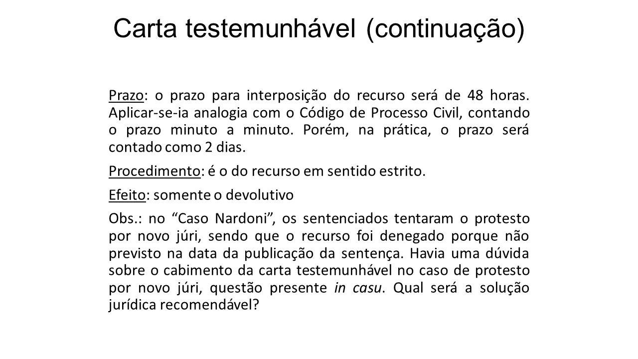 Carta testemunhável (continuação) Prazo: o prazo para interposição do recurso será de 48 horas. Aplicar-se-ia analogia com o Código de Processo Civil,