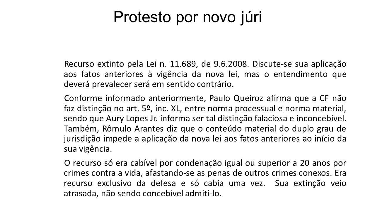 Protesto por novo júri Recurso extinto pela Lei n. 11.689, de 9.6.2008. Discute-se sua aplicação aos fatos anteriores à vigência da nova lei, mas o en