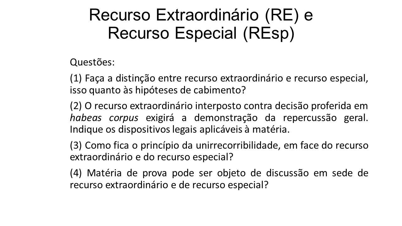 Recurso Extraordinário (RE) e Recurso Especial (REsp) Questões: (1) Faça a distinção entre recurso extraordinário e recurso especial, isso quanto às hipóteses de cabimento.