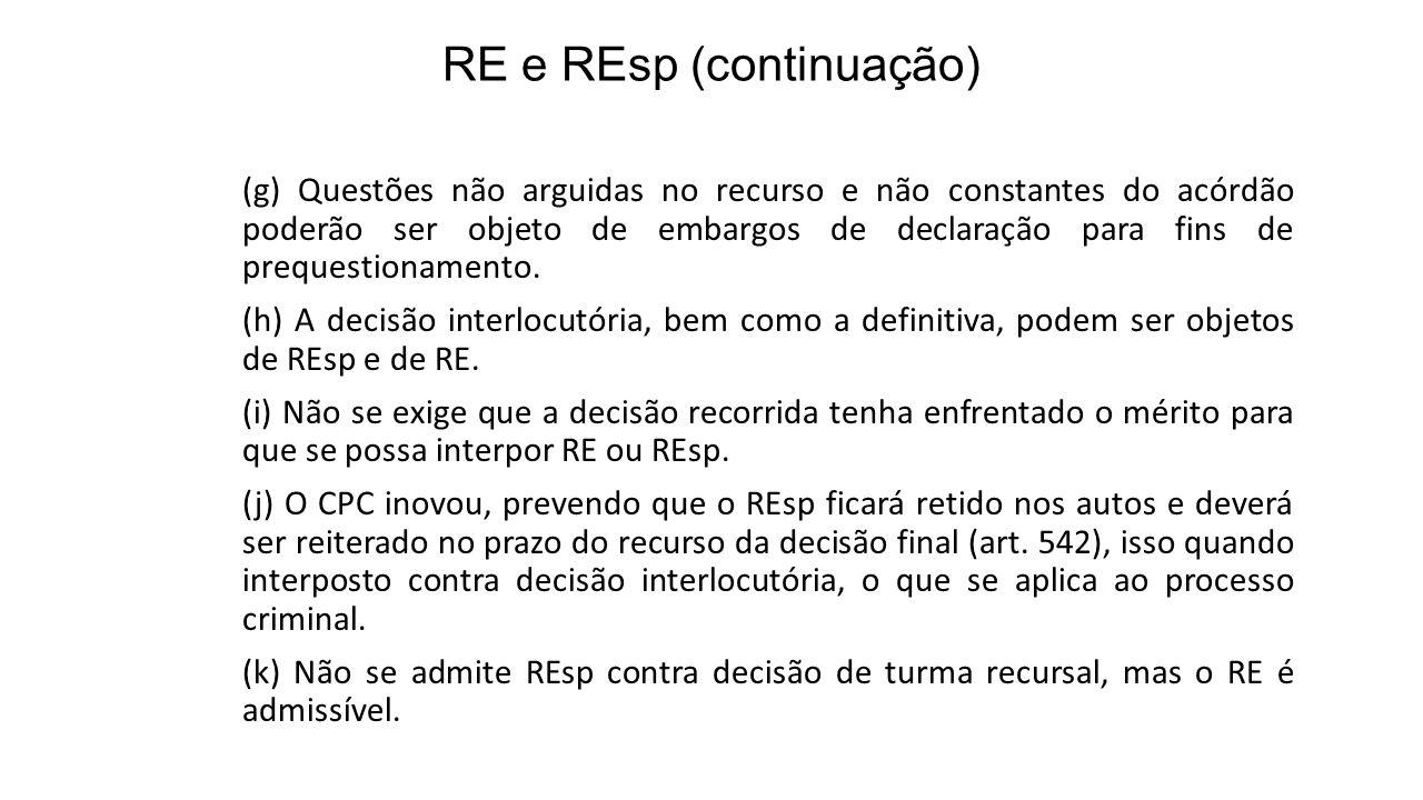 RE e REsp (continuação) (g) Questões não arguidas no recurso e não constantes do acórdão poderão ser objeto de embargos de declaração para fins de prequestionamento.
