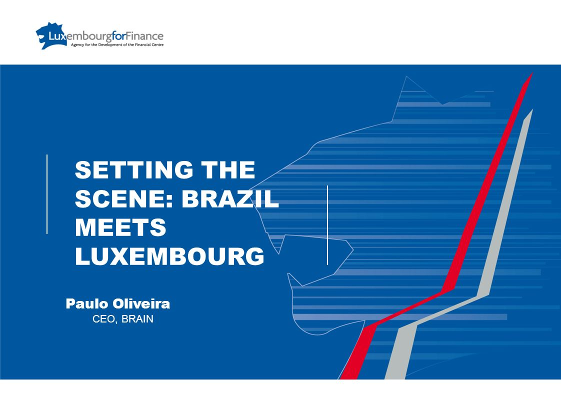 LUXEMBOURG: IDEAL PARTNER TO EXPAND THE INTERNATIONAL BUSINESS OF BRAZILIAN COMPANIES Carlo Thelen Member of the Managing Board, Luxembourg Chamber of Commerce