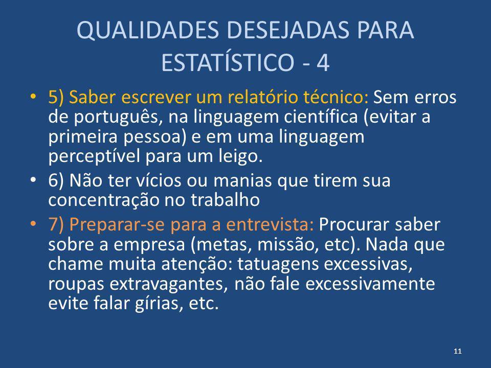 QUALIDADES DESEJADAS PARA ESTATÍSTICO - 4 5) Saber escrever um relatório técnico: Sem erros de português, na linguagem científica (evitar a primeira p
