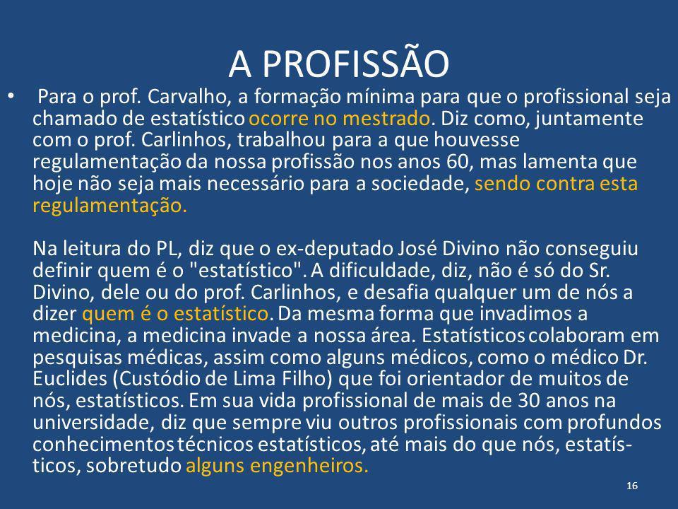 A PROFISSÃO Para o prof. Carvalho, a formação mínima para que o profissional seja chamado de estatístico ocorre no mestrado. Diz como, juntamente co