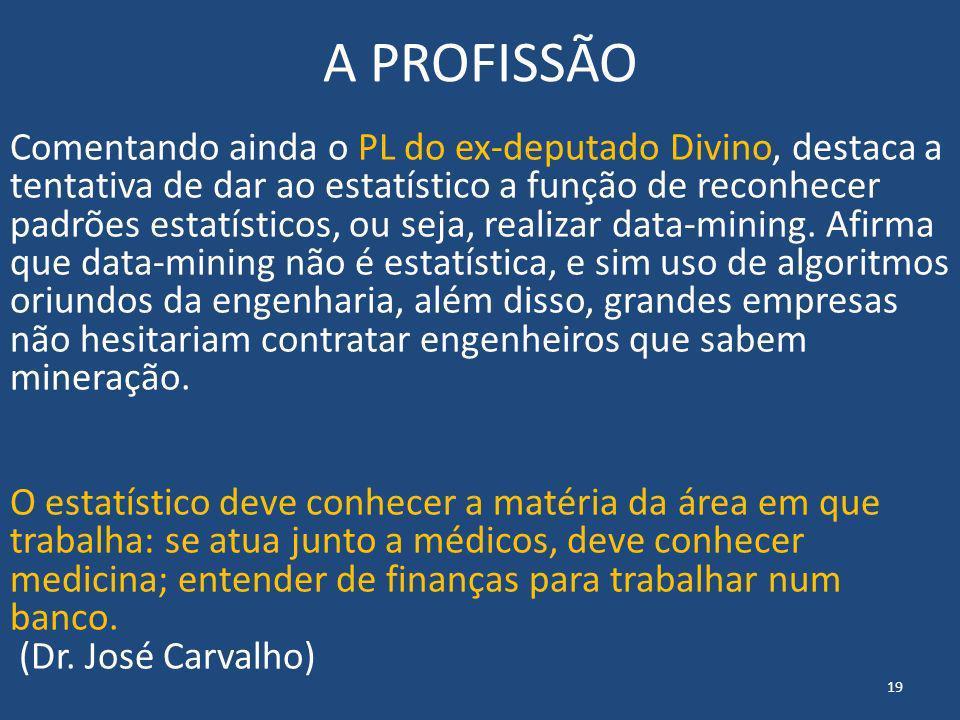 A PROFISSÃO Comentando ainda o PL do ex-deputado Divino, destaca a tentativa de dar ao estatístico a função de reconhecer padrões estatísticos, ou s