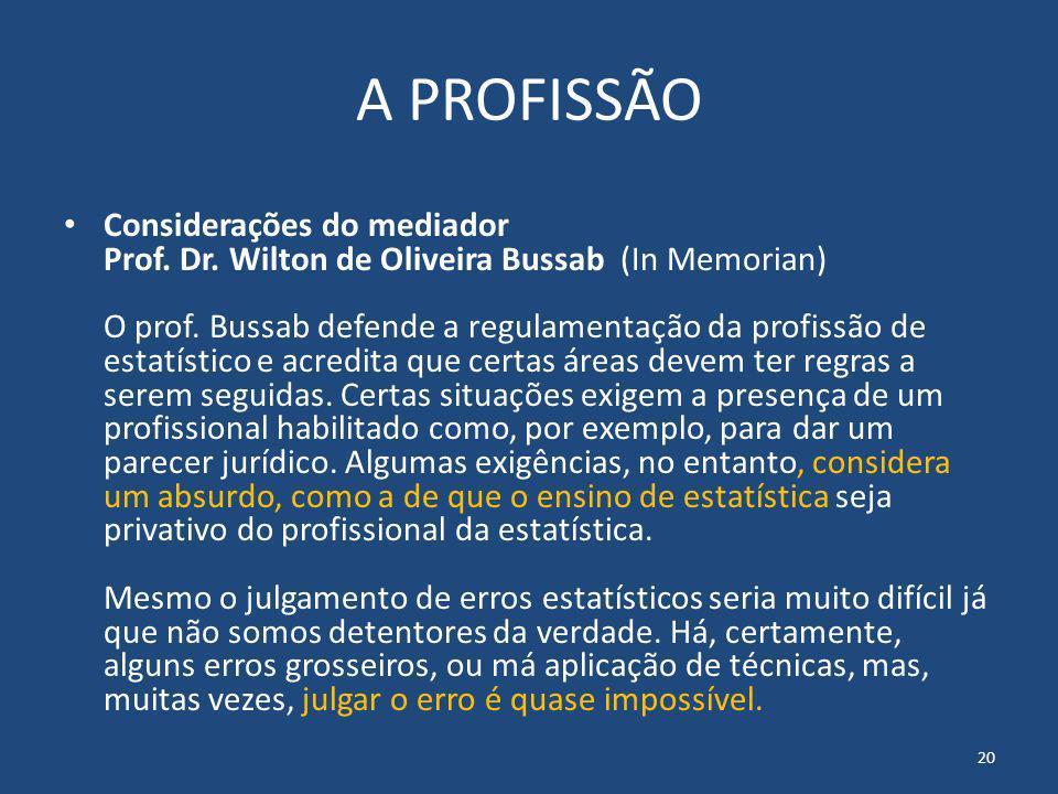 A PROFISSÃO Considerações do mediador Prof. Dr. Wilton de Oliveira Bussab (In Memorian) O prof. Bussab defende a regulamentação da profissão de estatí