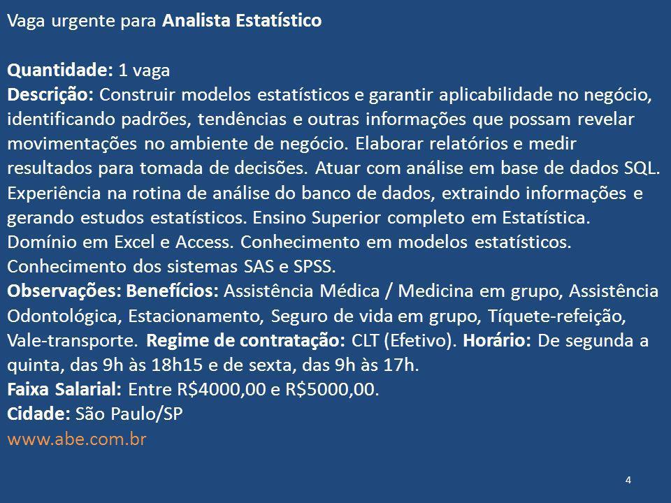Vaga urgente para Analista Estatístico Quantidade: 1 vaga Descrição: Construir modelos estatísticos e garantir aplicabilidade no negócio, identificand
