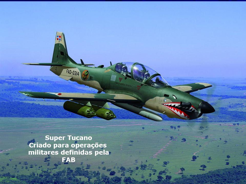 Super Tucano Criado para operações militares definidas pela FAB