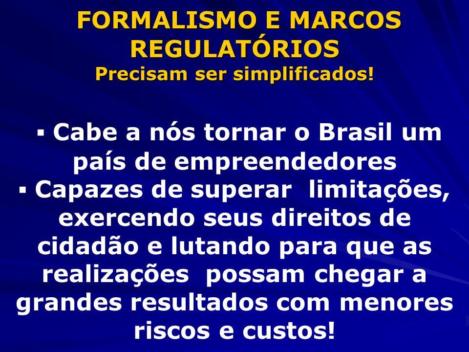 FORMALISMO E MARCOS REGULATÓRIOS FORMALISMO E MARCOS REGULATÓRIOS Precisam ser simplificados! Cabe a nós tornar o Brasil um país de empreendedores Cap
