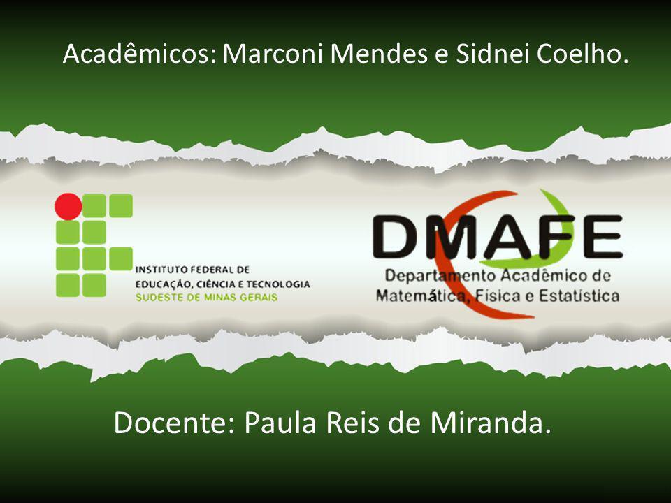 Acadêmicos: Marconi Mendes e Sidnei Coelho. Docente: Paula Reis de Miranda.