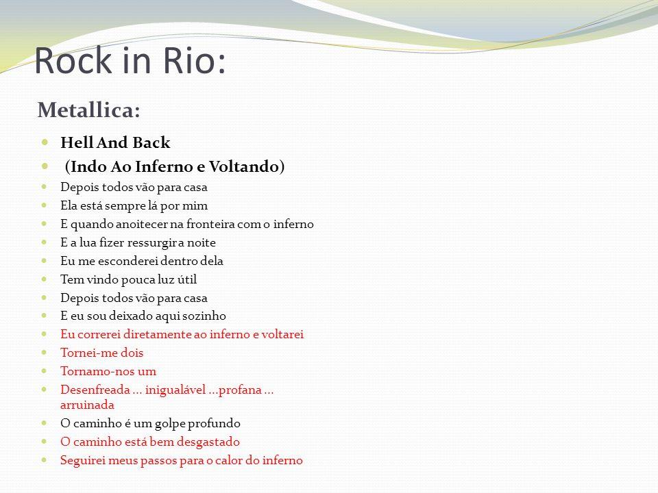 Rock in Rio: Metallica: Hell And Back (Indo Ao Inferno e Voltando) Depois todos vão para casa Ela está sempre lá por mim E quando anoitecer na frontei