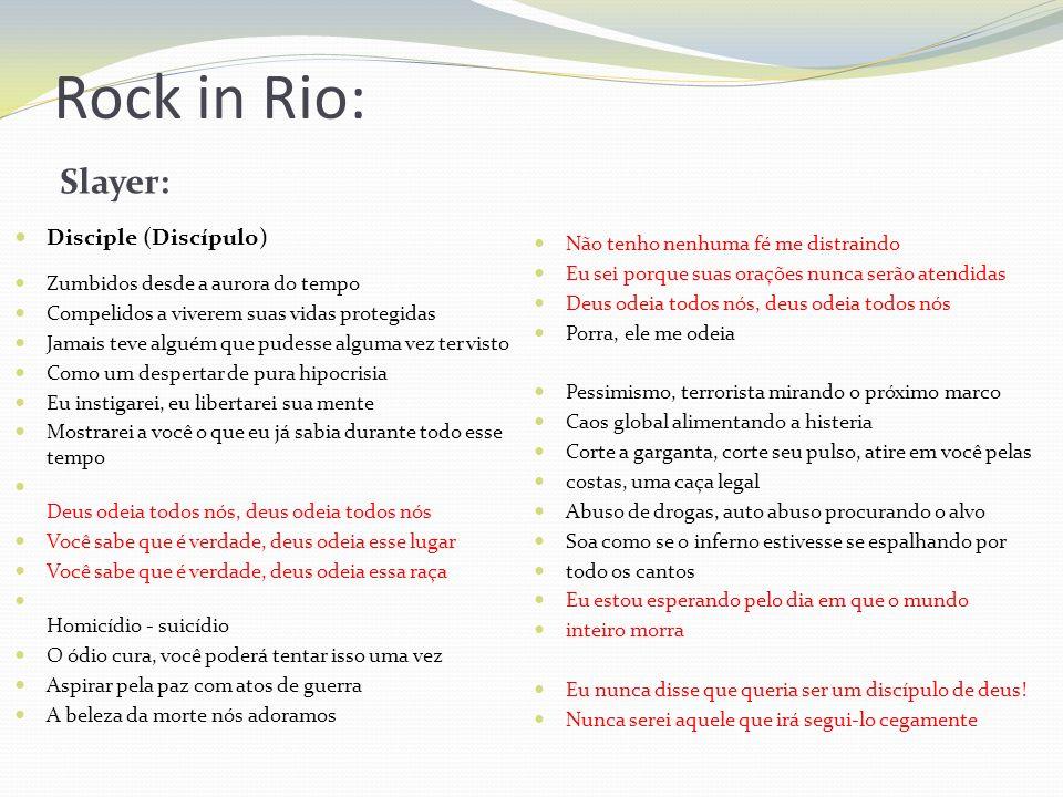 Rock in Rio: Slayer: Disciple (Discípulo) Zumbidos desde a aurora do tempo Compelidos a viverem suas vidas protegidas Jamais teve alguém que pudesse a